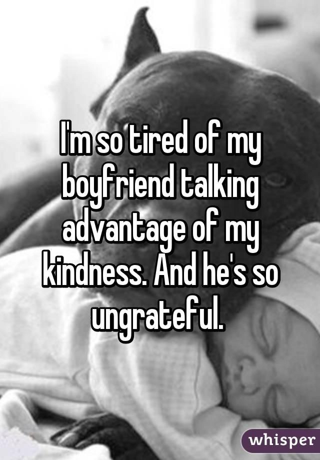 My boyfriend is so ungrateful