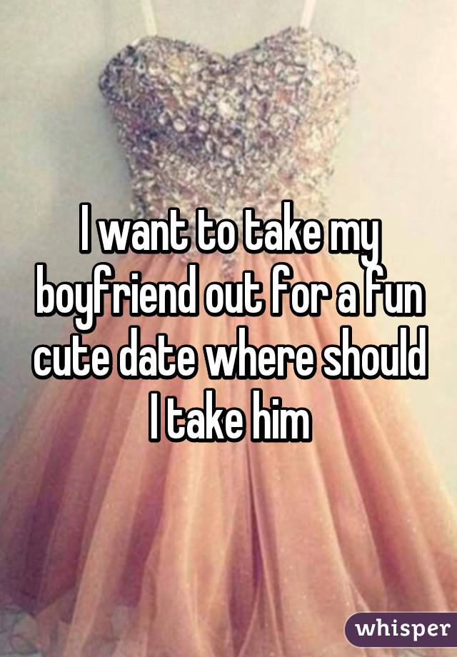 Where To Make use of Him On A Date