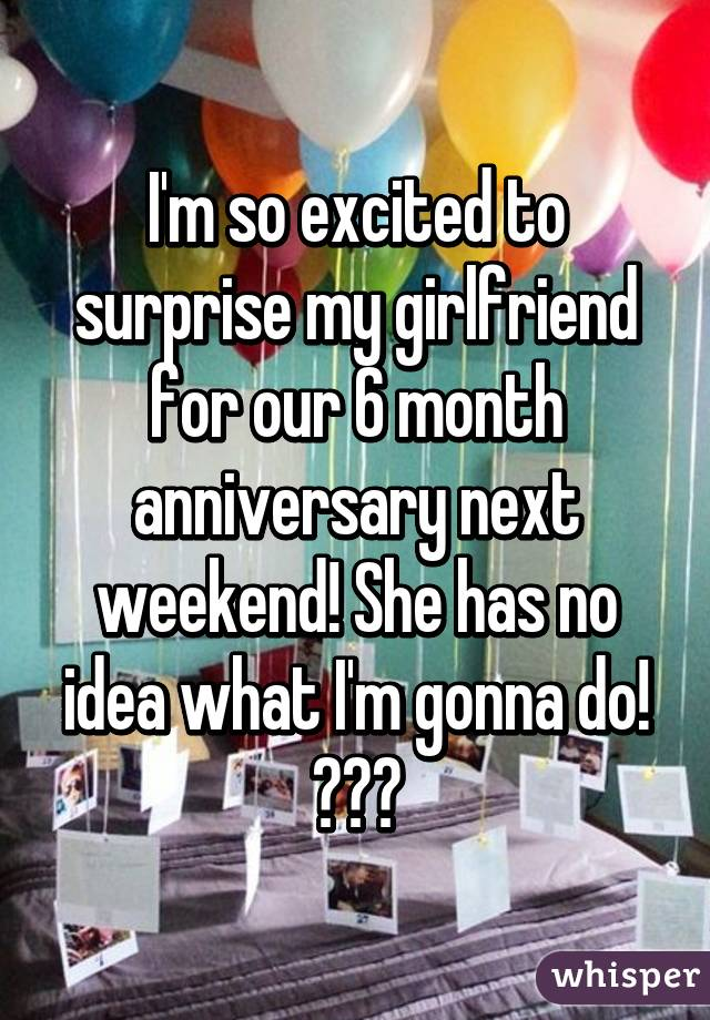 Ideas for 6 month anniversary for girlfriend