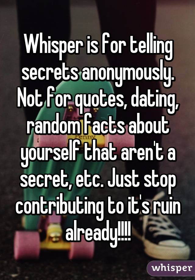 Whisper is for telling secrets anonymously. Not for quotes ...