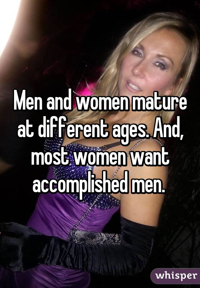 Men And Women Mature At Different Ages And Most Women Want