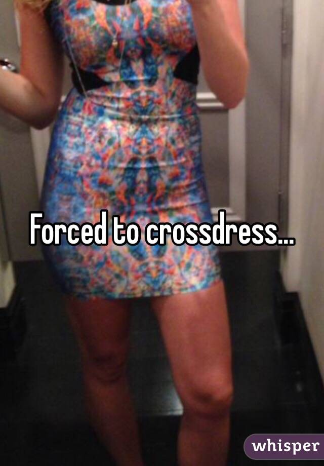 Forced to cross dress