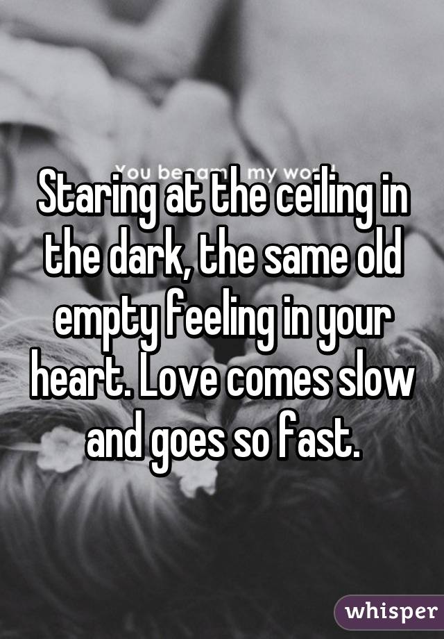 Exceptional Staring At The Ceiling In The Dark, The Same Old Empty Feeling In Your  Heart.
