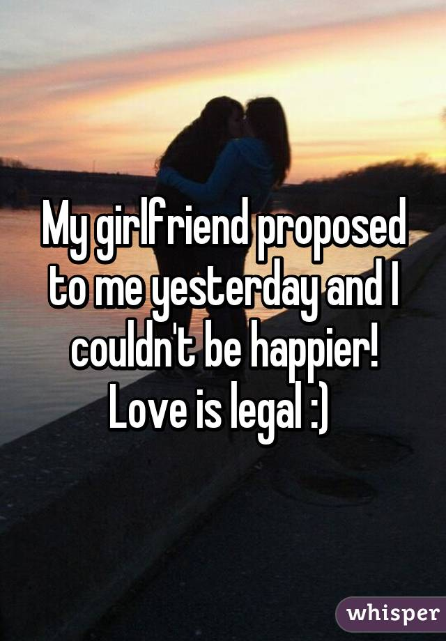 Girlfriend Proposed To Me Yesterday And I Couldnt Be Happier Love