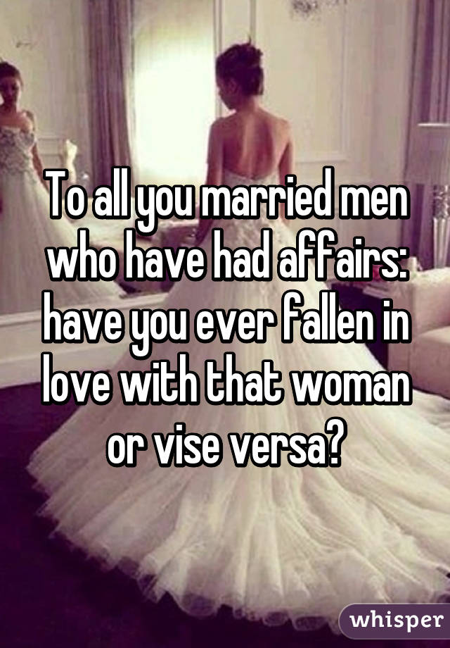 To all you married men who have had affairs: have you ever fallen in