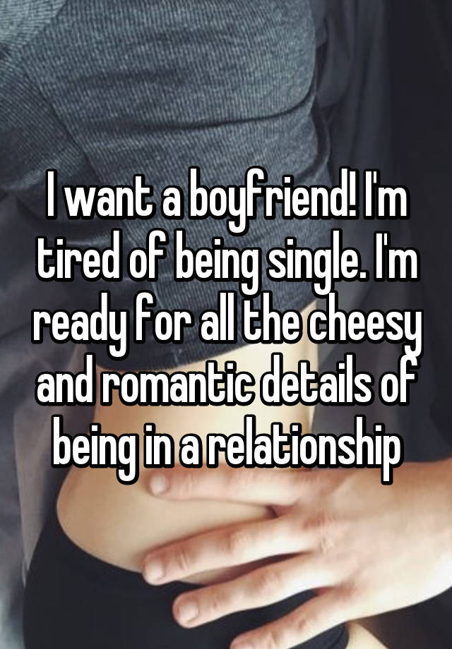 Im tired being single ready relationship