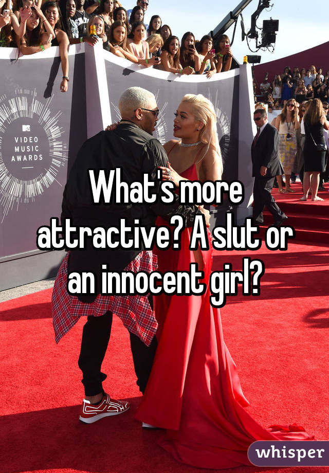 What's more attractive? A slut or an innocent girl?