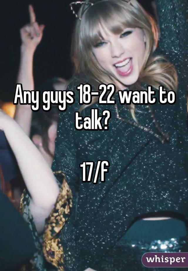 Any guys 18-22 want to talk?   17/f