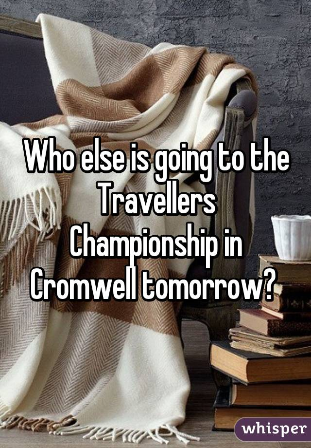 Who else is going to the Travellers Championship in Cromwell tomorrow?