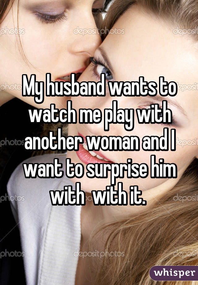 i want to watch my husband