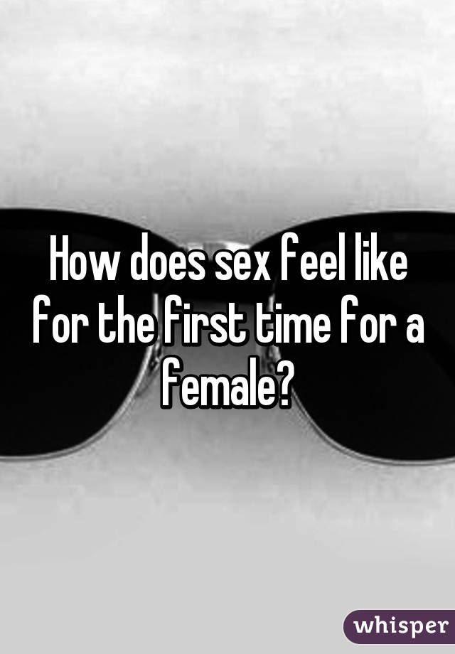 How does sex feel for a girl the first time