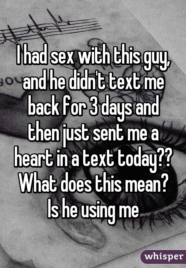 Days t when text guy a doesn back for What Should