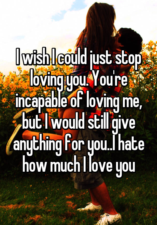 I wish i could stop loving you