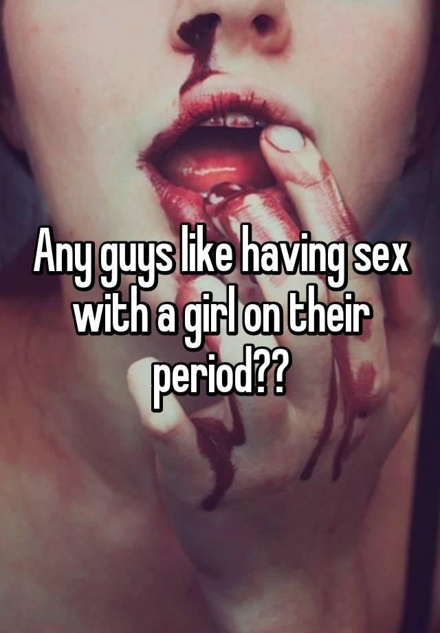 Not deceived girl having sex on your period