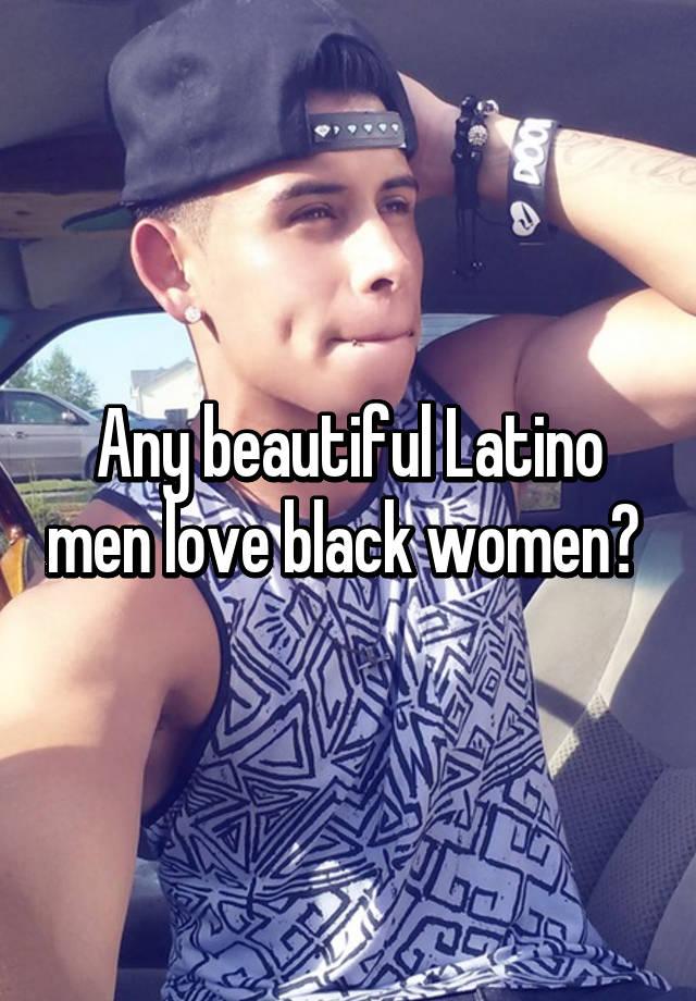 Latino men who love black women