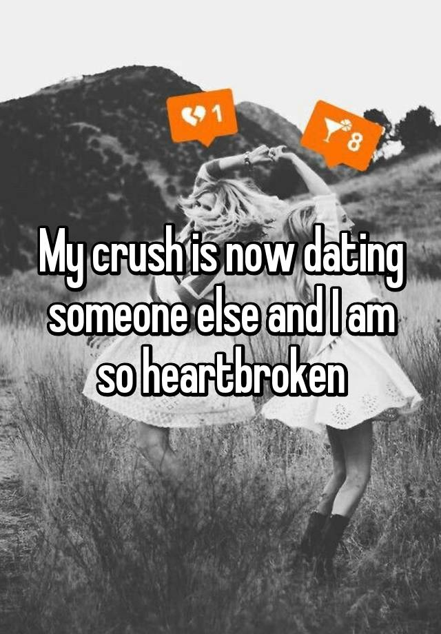 My crush just started dating someone else