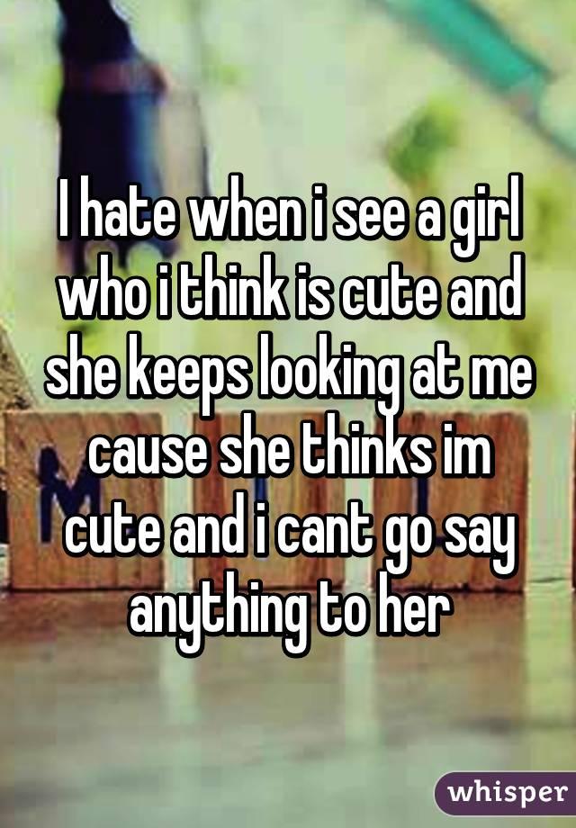 girl keeps looking at me