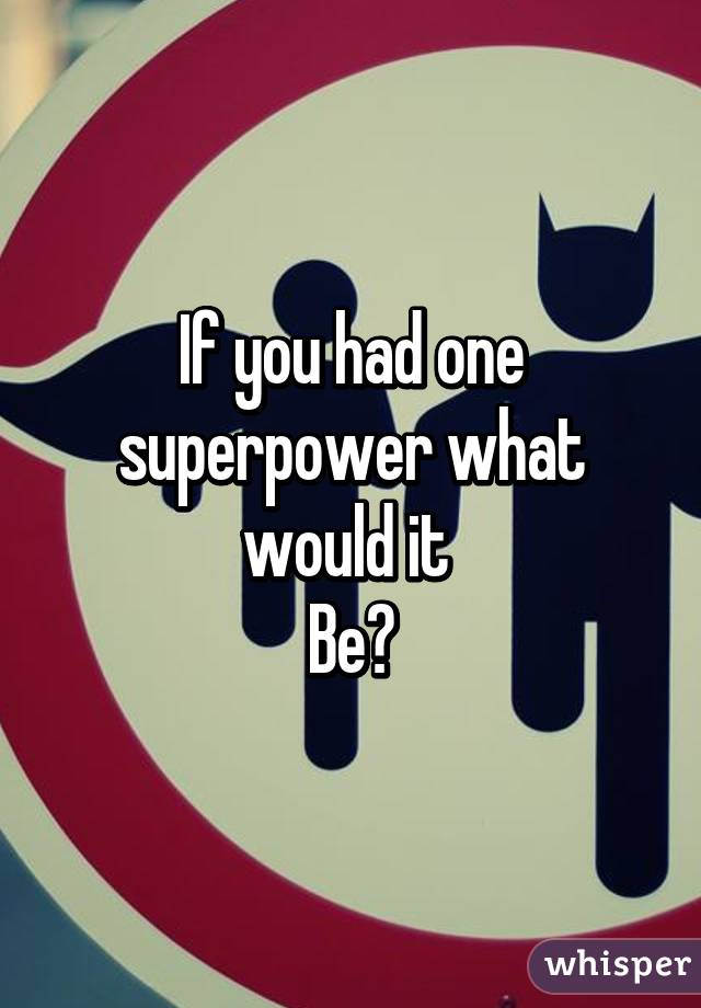 if you had a superpower what would it be