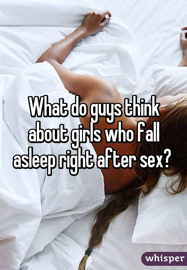 What do guys think after sex