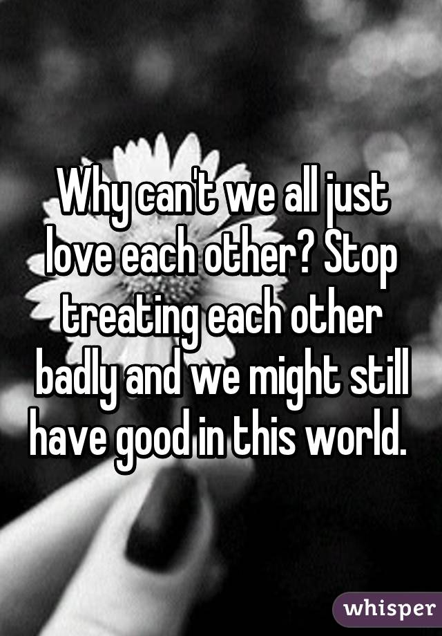 Why canu0027t we all just love each