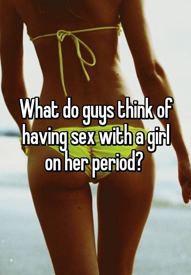 Having sex when a girl is on her period