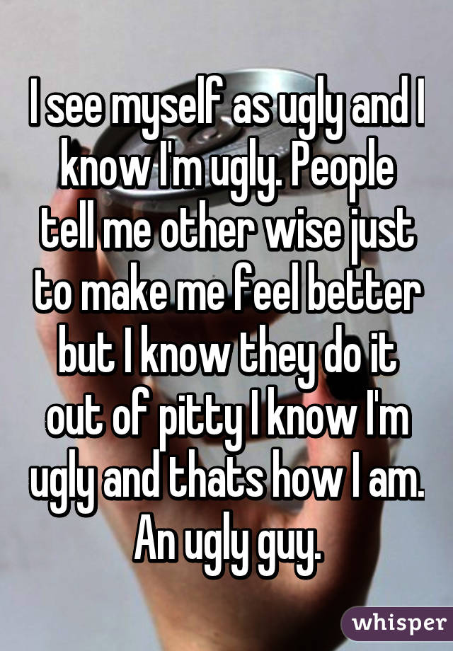 i m an ugly guy