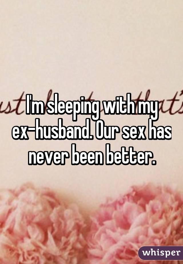 Having sex with my ex husband