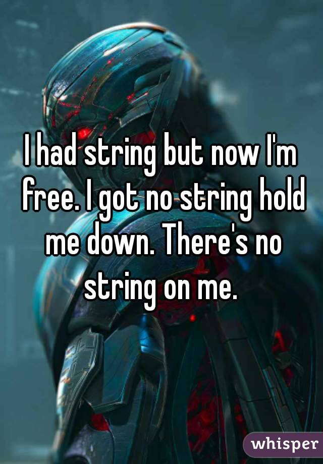 No strings now
