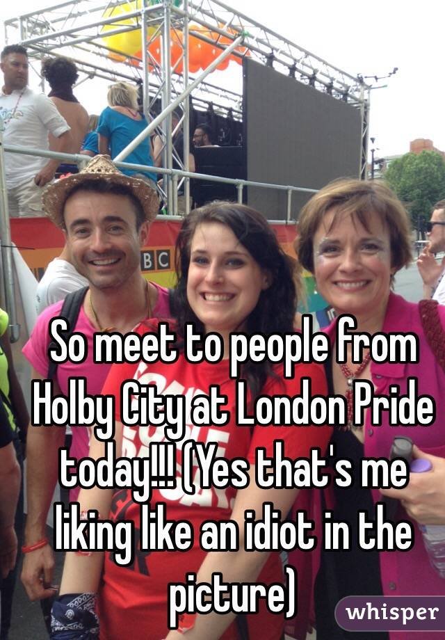 So meet to people from Holby City at London Pride today!!! (Yes that's me liking like an idiot in the picture)