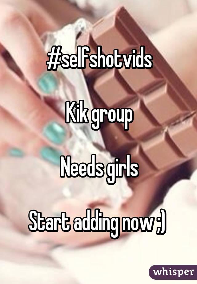#selfshotvids  Kik group  Needs girls  Start adding now ;)
