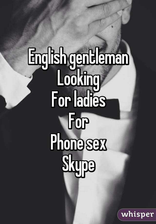 English gentleman Looking For ladies For Phone sex Skype