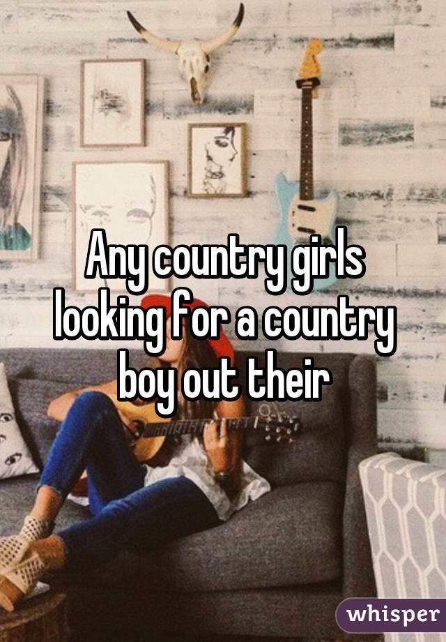 Any country girls looking for a country boy out their