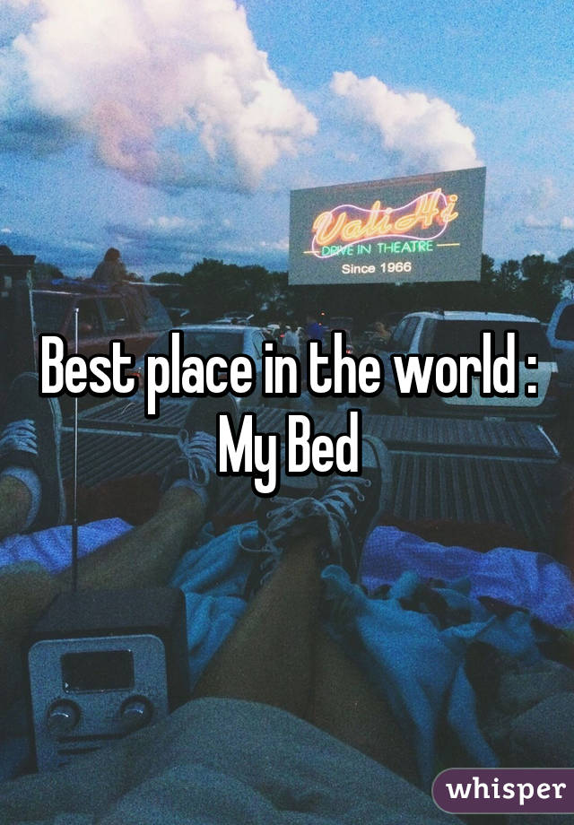Best place in the world : My Bed