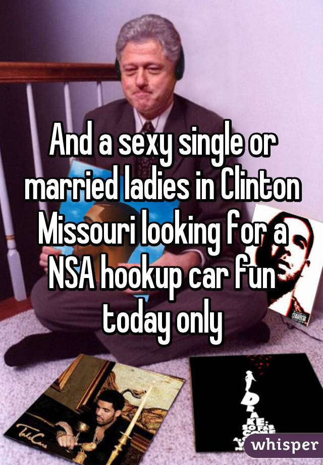And a sexy single or married ladies in Clinton Missouri looking for a NSA hookup car fun today only