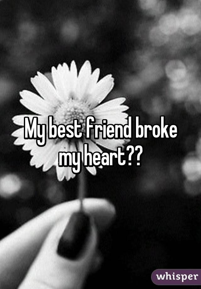 good friend broke my heart