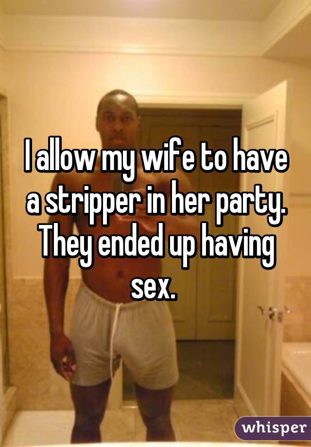 My wife had sex with a stripper