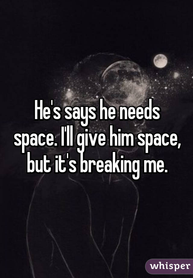 when he needs space
