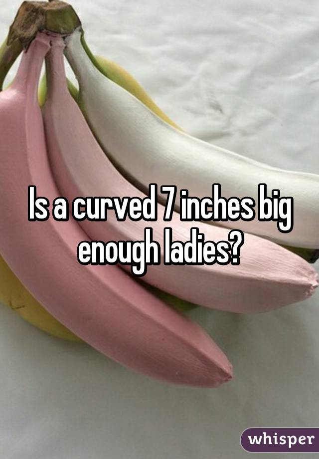 Is 7 Inches Big Enough