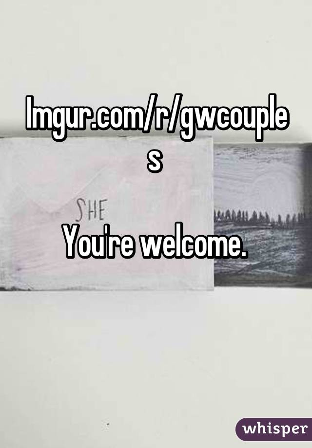 imgur com r gwcouples you re welcome