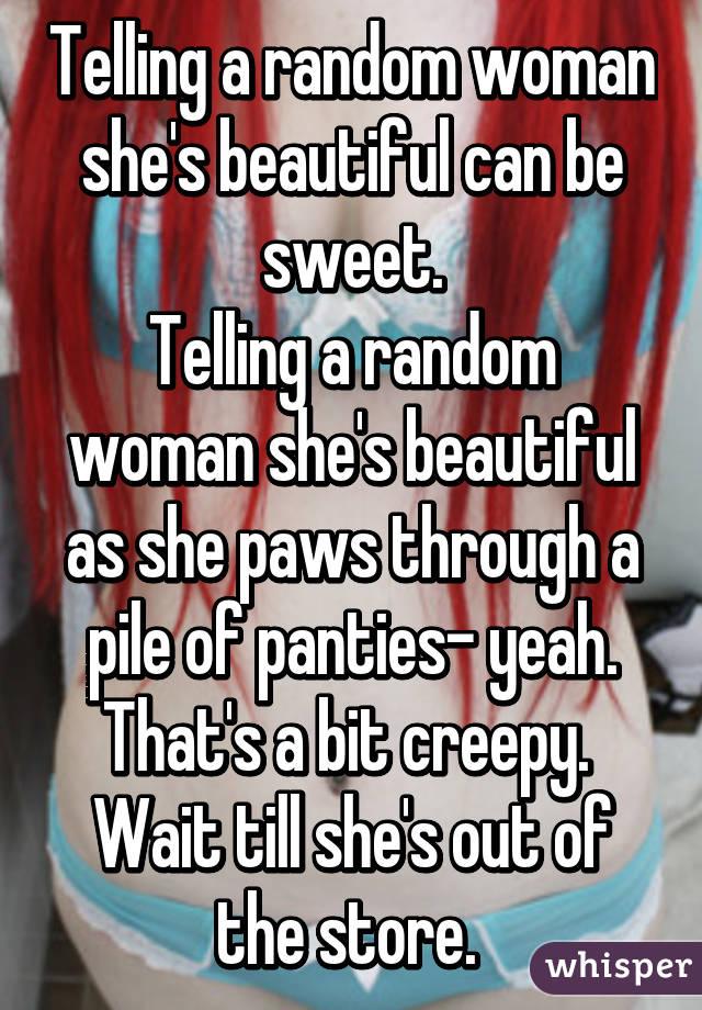 Telling a random woman she's beautiful can be sweet  Telling