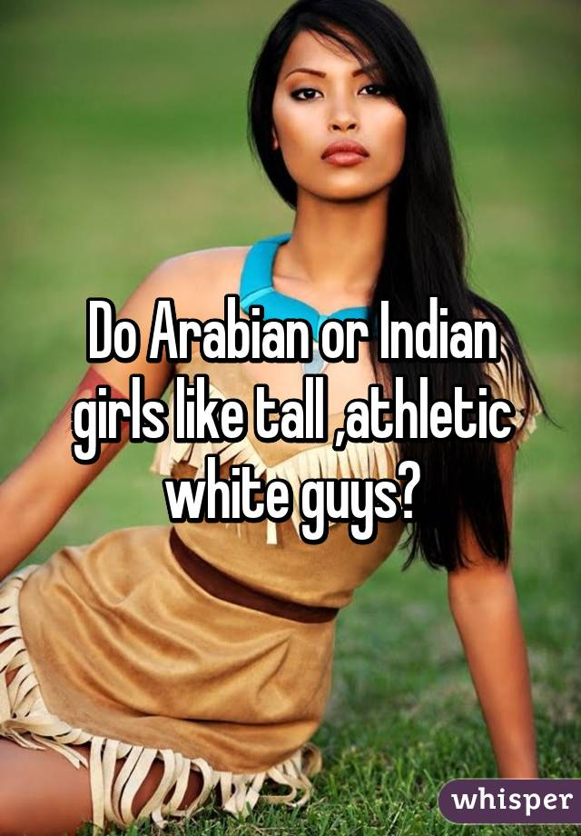 Do guys like indian girls