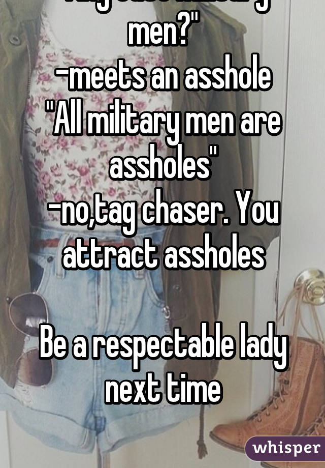 Any Cute Military Men Meets An Asshole All Military Men Are Assholes Notag Chaser