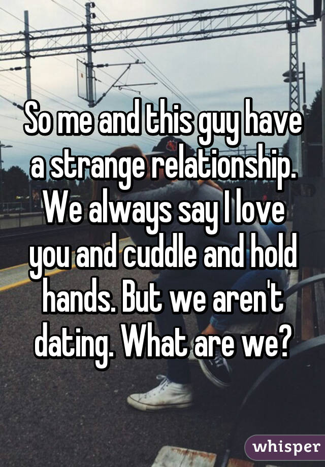 Are we dating or in a relationship