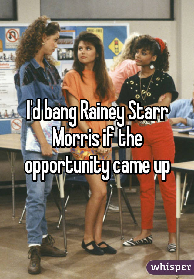 I'd bang Rainey Starr Morris if the opportunity came up
