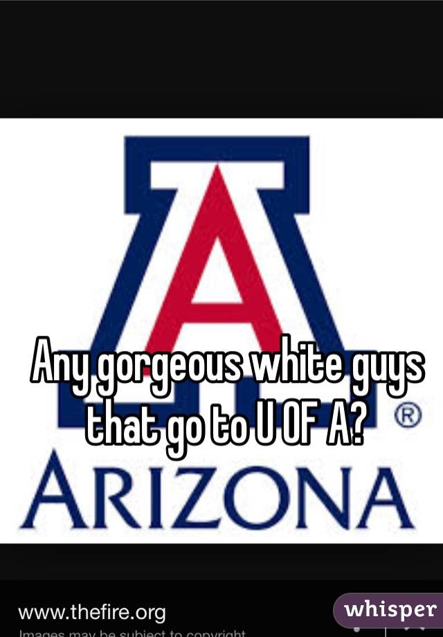 Any gorgeous white guys that go to U OF A?