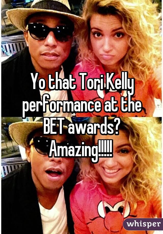 Yo that Tori Kelly performance at the BET awards? Amazing!!!!!