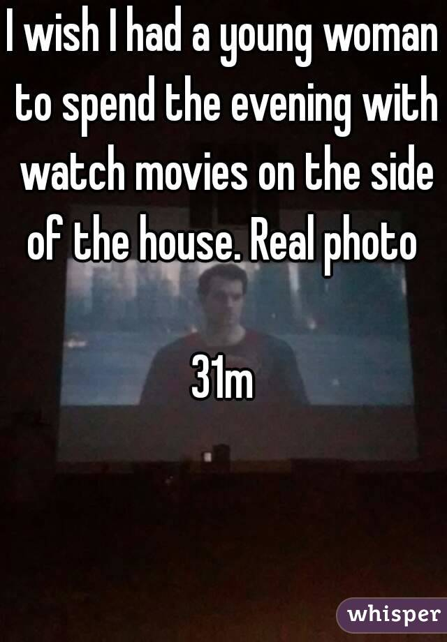 I wish I had a young woman to spend the evening with watch movies on the side of the house. Real photo   31m