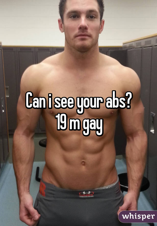 Can i see your abs? 19 m gay