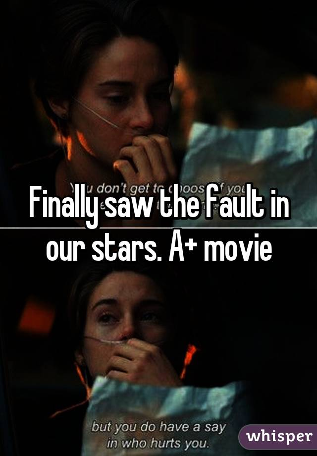 Finally saw the fault in our stars. A+ movie