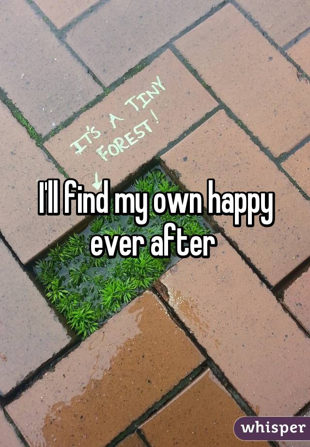 I'll find my own happy ever after